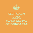 KEEP CALM AND WORSHIP THE SWAG MASTA OF DONCASTA - Personalised Poster small
