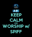 KEEP CALM AND WORSHIP w/ SPIFF - Personalised Poster large