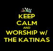 KEEP CALM AND WORSHIP w/ THE KATINAS - Personalised Poster large