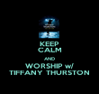 KEEP CALM AND WORSHIP w/ TIFFANY THURSTON - Personalised Poster large
