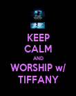 KEEP CALM AND WORSHIP w/ TIFFANY - Personalised Poster large