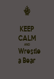KEEP CALM AND     Wrestle  a Bear - Personalised Poster large