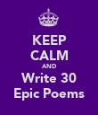 KEEP CALM AND Write 30 Epic Poems - Personalised Poster large