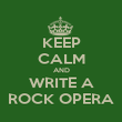 KEEP CALM AND WRITE A ROCK OPERA - Personalised Poster large