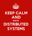 KEEP CALM AND WRITE  DISTRIBUTED SYSTEMS - Personalised Poster large