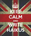 KEEP CALM AND WRITE HAIKUS - Personalised Poster large