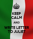KEEP CALM AND WRITE LETTER TO JULIET - Personalised Poster large