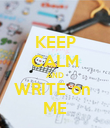 KEEP CALM AND WRITE on  ME - Personalised Poster large
