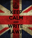 KEEP CALM AND WRITE  RAWR  - Personalised Poster large