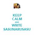 KEEP CALM AND WRITE SASUNARUSASU - Personalised Poster large