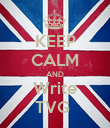 KEEP CALM AND Write TVG  - Personalised Poster large