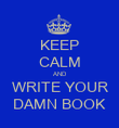 KEEP CALM AND WRITE YOUR DAMN BOOK - Personalised Poster large