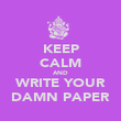 KEEP CALM AND WRITE YOUR DAMN PAPER - Personalised Poster large
