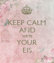 KEEP CALM AND WRITE YOUR EIS - Personalised Poster large