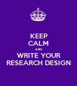 KEEP CALM AND WRITE YOUR RESEARCH DESIGN - Personalised Poster large