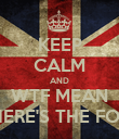 KEEP CALM AND WTF MEAN WHERE'S THE FOOD - Personalised Poster large