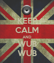 KEEP CALM AND WUB WUB - Personalised Poster large