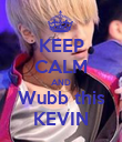 KEEP CALM AND Wubb this KEVIN - Personalised Poster large