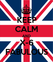 KEEP CALM AND X-6 FABULOUS - Personalised Poster large