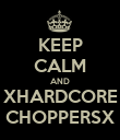 KEEP CALM AND XHARDCORE CHOPPERSX - Personalised Poster large
