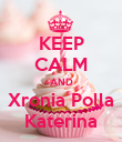 KEEP CALM AND Xronia Polla Katerina - Personalised Poster large