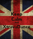 Keep Calm And XtravaDance  - Personalised Poster large