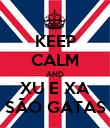 KEEP CALM AND XU E XA SÃO GATAS - Personalised Poster large