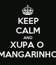 KEEP CALM AND XUPA O  MANGARINHO - Personalised Poster large