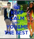 KEEP CALM AND Y0U&ME THE BEST  - Personalised Poster large