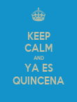 KEEP CALM AND YA ES QUINCENA - Personalised Poster large