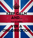 KEEP CALM AND... YA QUIERO VER A ONE DIRECTION - Personalised Poster small