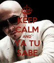 KEEP CALM AND YA TU SABE - Personalised Poster large