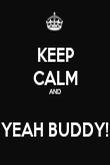 KEEP CALM AND  YEAH BUDDY! - Personalised Poster large