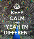 KEEP CALM AND YEAH I'M DIFFERENT - Personalised Poster large