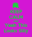 KEEP CALM AND Yeah This Looks Silly - Personalised Poster large