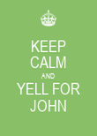 KEEP CALM AND YELL FOR JOHN - Personalised Poster large