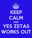 KEEP CALM AND YES ZETAS WORKS OUT - Personalised Poster large