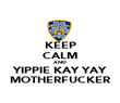 KEEP CALM AND YIPPIE KAY YAY MOTHERFUCKER - Personalised Poster large
