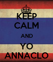KEEP CALM AND YO ANNACLO - Personalised Poster large