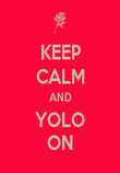 KEEP CALM AND YOLO ON - Personalised Poster large