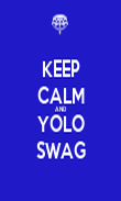 KEEP CALM AND YOLO SWAG - Personalised Poster large