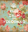 KEEP CALM AND YOLOSWAG  - Personalised Poster large