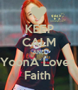 KEEP CALM AND YoonA Loves  Faith  - Personalised Poster large
