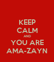 KEEP CALM AND YOU ARE AMA-ZAYN - Personalised Poster large