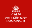 KEEP CALM AND YOU ARE NOT ROCKING IT - Personalised Poster large