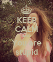 KEEP CALM AND You are stupid - Personalised Poster large
