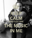 KEEP CALM AND YOU ARE THE MUSIC IN ME - Personalised Poster large