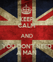 KEEP CALM AND YOU DON'T NEED A MAN - Personalised Poster large