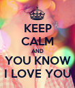 KEEP CALM AND YOU KNOW I LOVE YOU - Personalised Poster large