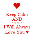 Keep Calm AND You Know I Will Always Love You ♥ - Personalised Poster large